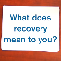 What Does Recovery Mean to You?: 10 Inspiring Responses